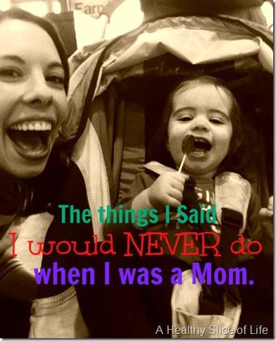 the things i said i would never do as a mom