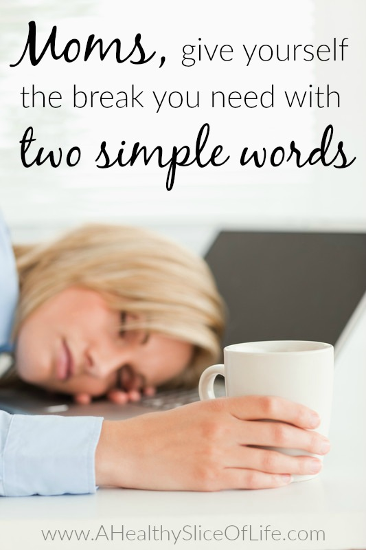 Moms, it only takes two little words to get that break you need so badly. Find out what they are!
